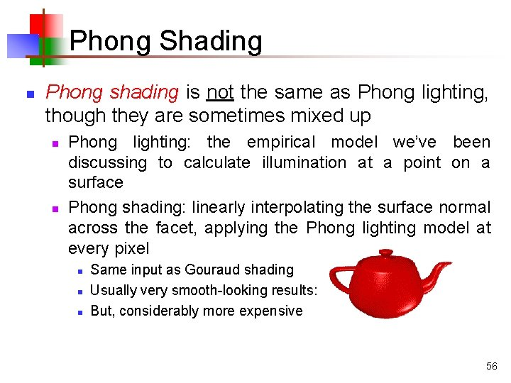 Phong Shading n Phong shading is not the same as Phong lighting, though they