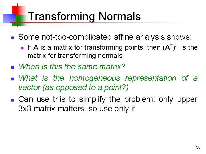 Transforming Normals n Some not-too-complicated affine analysis shows: n n If A is a