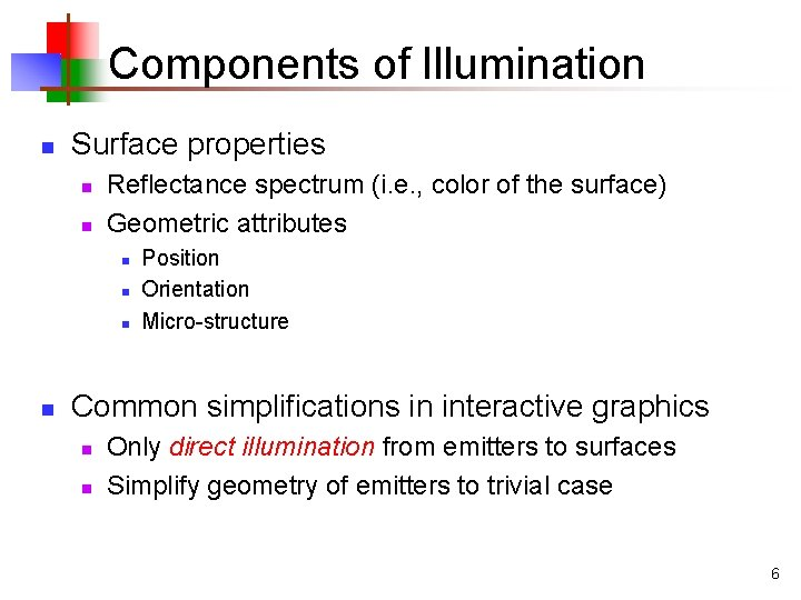 Components of Illumination n Surface properties n n Reflectance spectrum (i. e. , color