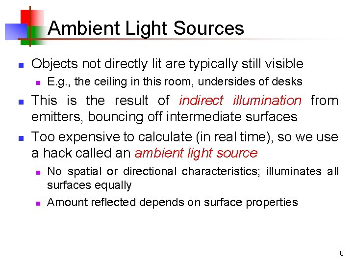 Ambient Light Sources n Objects not directly lit are typically still visible n n