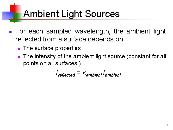 Ambient Light Sources n For each sampled wavelength, the ambient light reflected from a