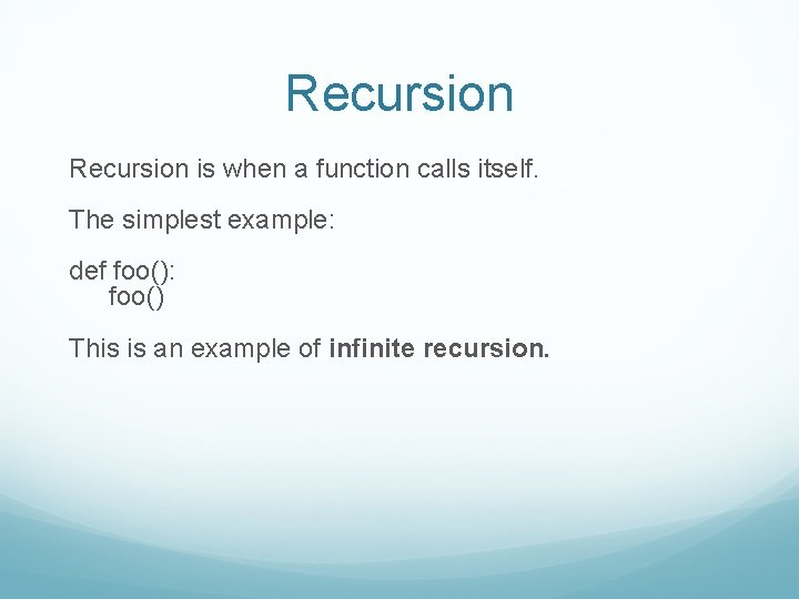 Recursion is when a function calls itself. The simplest example: def foo(): foo() This