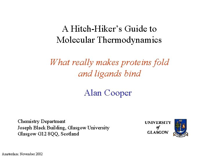 A Hitch-Hiker's Guide to Molecular Thermodynamics What really makes proteins fold and ligands bind