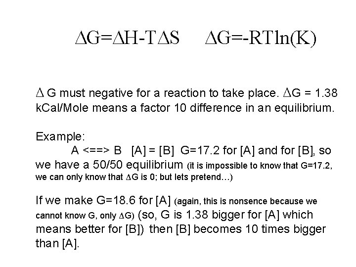 G= H-T S G=-RTln(K) Δ G must negative for a reaction to take