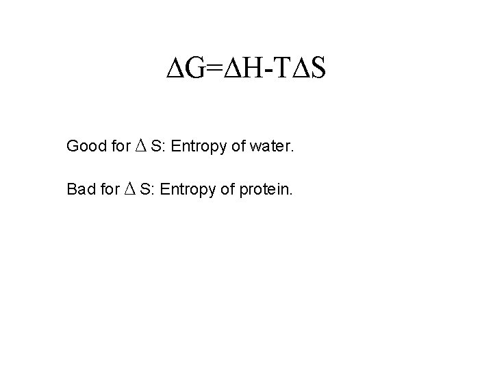 G= H-T S Good for Δ S: Entropy of water. Bad for Δ