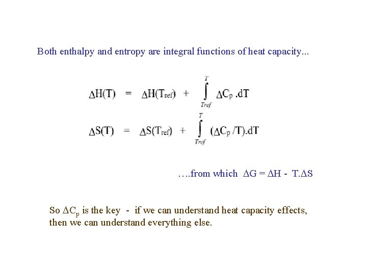 Both enthalpy and entropy are integral functions of heat capacity. . . …. from
