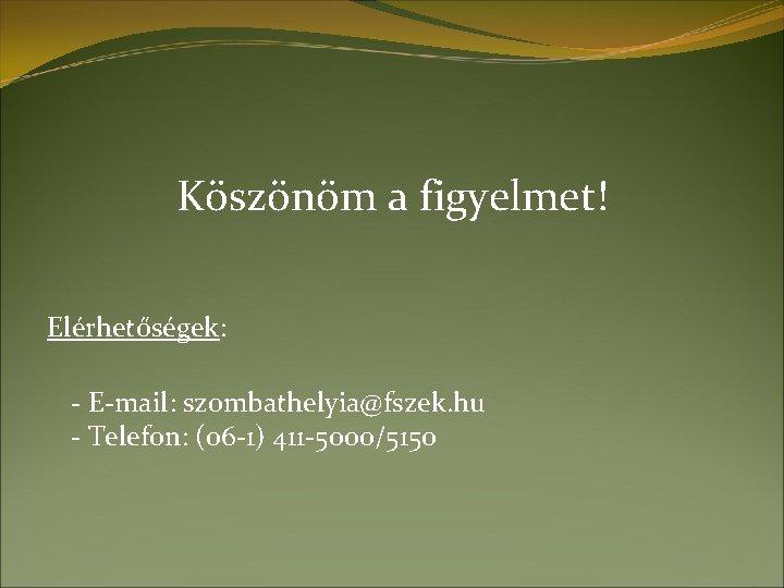 Köszönöm a figyelmet! Elérhetőségek: - E-mail: szombathelyia@fszek. hu - Telefon: (06 -1) 411 -5000/5150