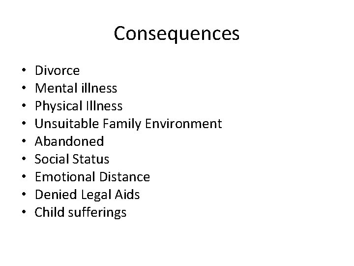 Consequences • • • Divorce Mental illness Physical Illness Unsuitable Family Environment Abandoned Social