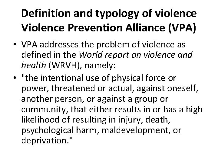 Definition and typology of violence Violence Prevention Alliance (VPA) • VPA addresses the problem