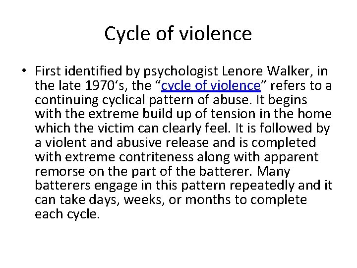 Cycle of violence • First identified by psychologist Lenore Walker, in the late 1970's,