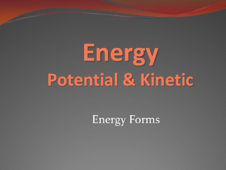 Energy Potential & Kinetic Energy Forms