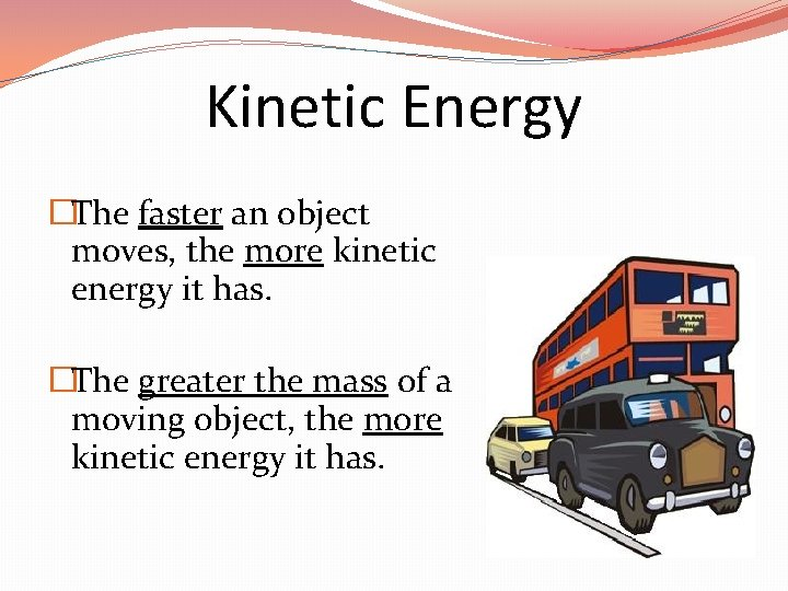Kinetic Energy �The faster an object moves, the more kinetic energy it has. �The