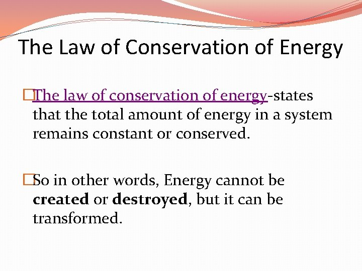 The Law of Conservation of Energy �The law of conservation of energy-states that the