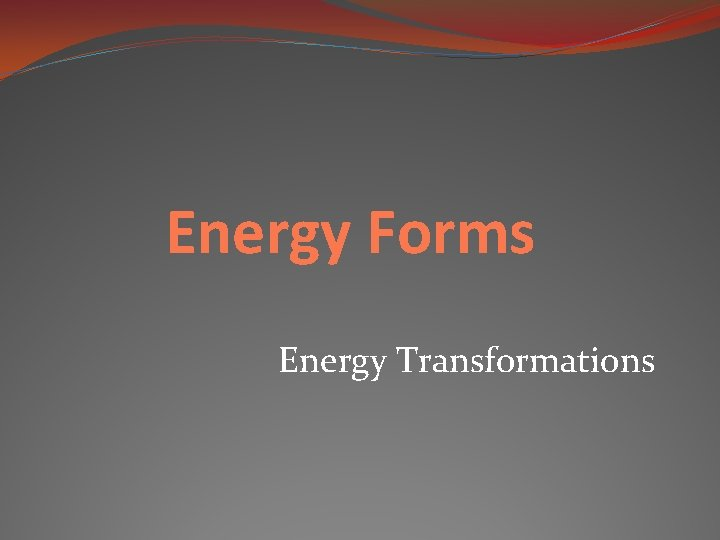 Energy Forms Energy Transformations