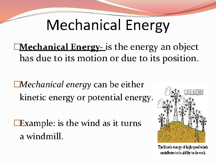 Mechanical Energy �Mechanical Energy- is the energy an object has due to its motion