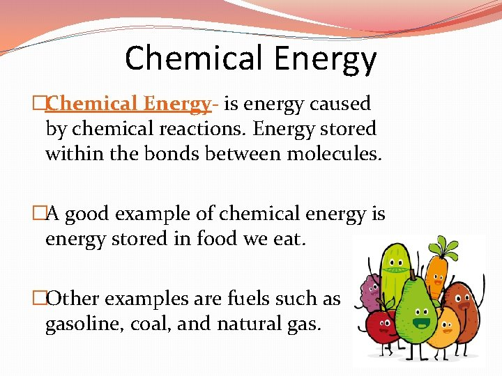 Chemical Energy �Chemical Energy- is energy caused by chemical reactions. Energy stored within the