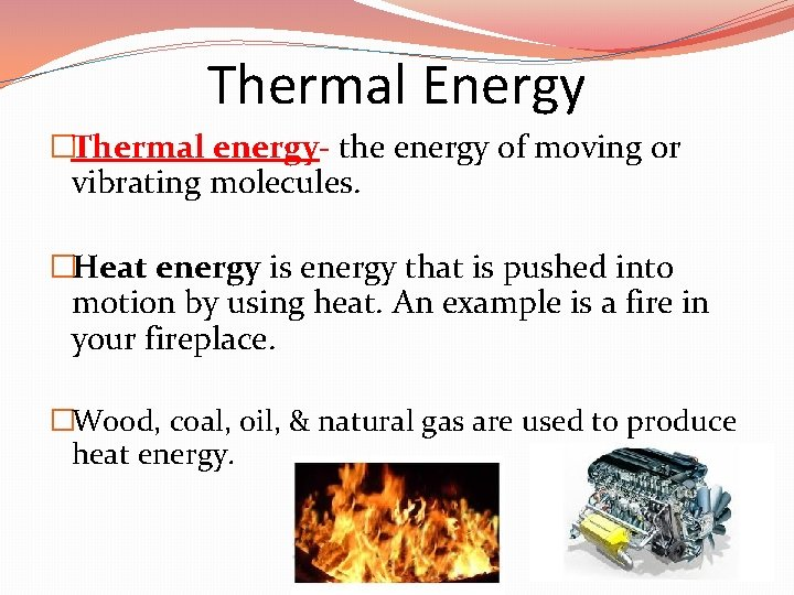 Thermal Energy �Thermal energy- the energy of moving or vibrating molecules. �Heat energy is