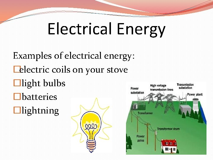 Electrical Energy Examples of electrical energy: �electric coils on your stove � light bulbs