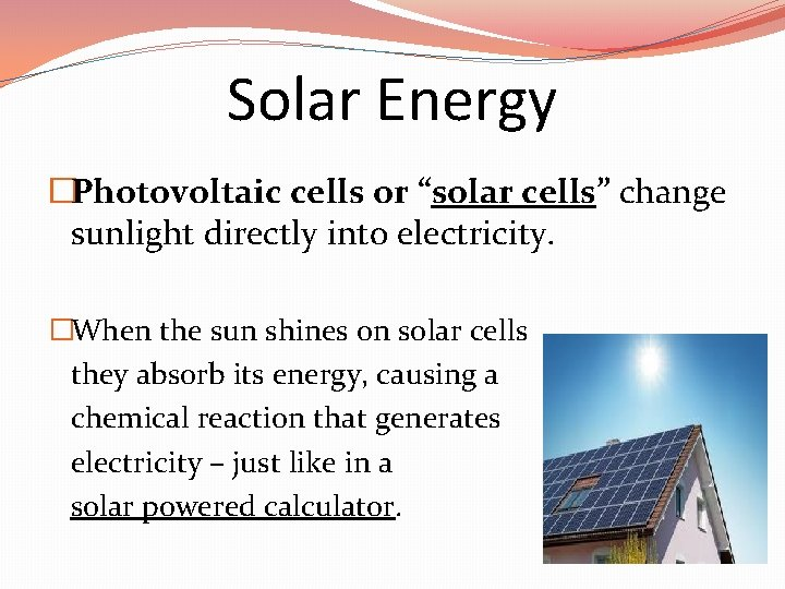"""Solar Energy �Photovoltaic cells or """"solar cells"""" change sunlight directly into electricity. �When the"""