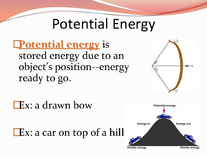 Potential Energy �Potential energy is stored energy due to an object's position--energy ready to