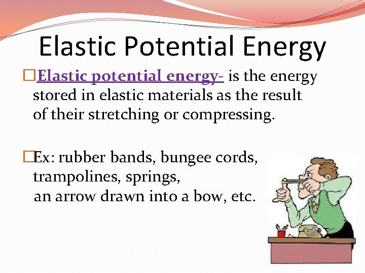 Elastic Potential Energy � Elastic potential energy- is the energy stored in elastic materials