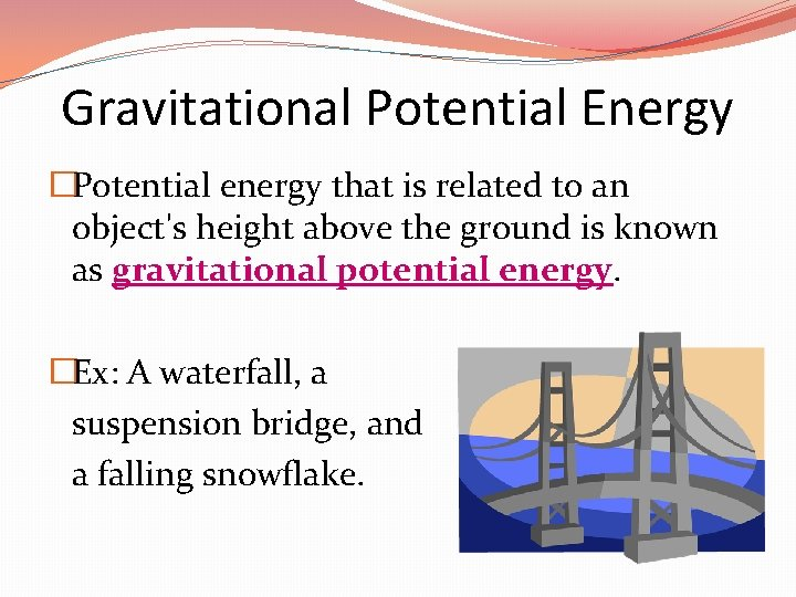 Gravitational Potential Energy �Potential energy that is related to an object's height above the