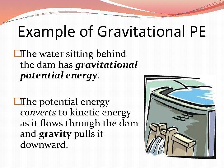 Example of Gravitational PE �The water sitting behind the dam has gravitational potential energy.
