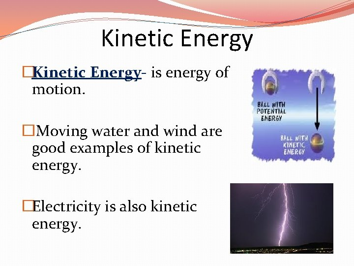 Kinetic Energy �Kinetic Energy- is energy of motion. � Moving water and wind are