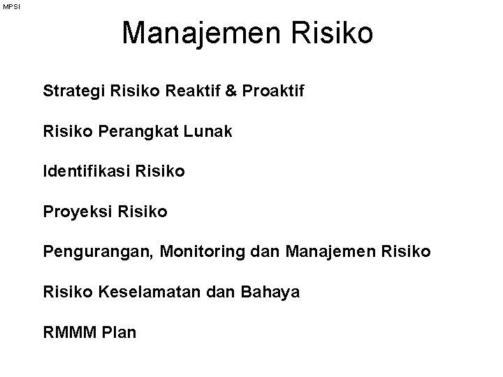 MPSI Manajemen Risiko Strategi Risiko Reaktif & Proaktif Risiko Perangkat Lunak Identifikasi Risiko Proyeksi