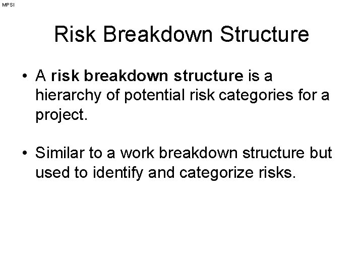 MPSI Risk Breakdown Structure • A risk breakdown structure is a hierarchy of potential