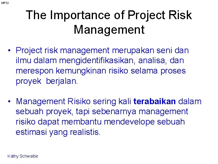 MPSI The Importance of Project Risk Management • Project risk management merupakan seni dan