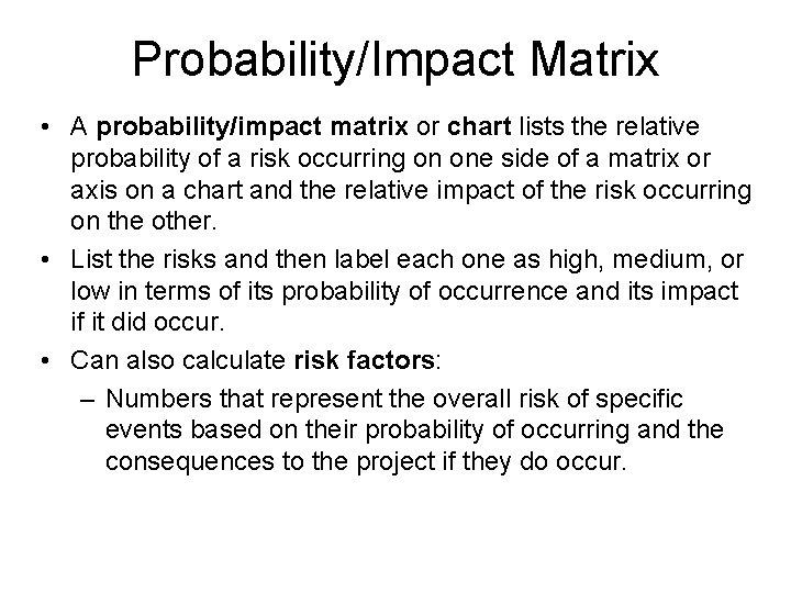 Probability/Impact Matrix • A probability/impact matrix or chart lists the relative probability of a