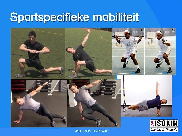Sportspecifieke mobiliteit Linda Tijhaar - 15 april 2015