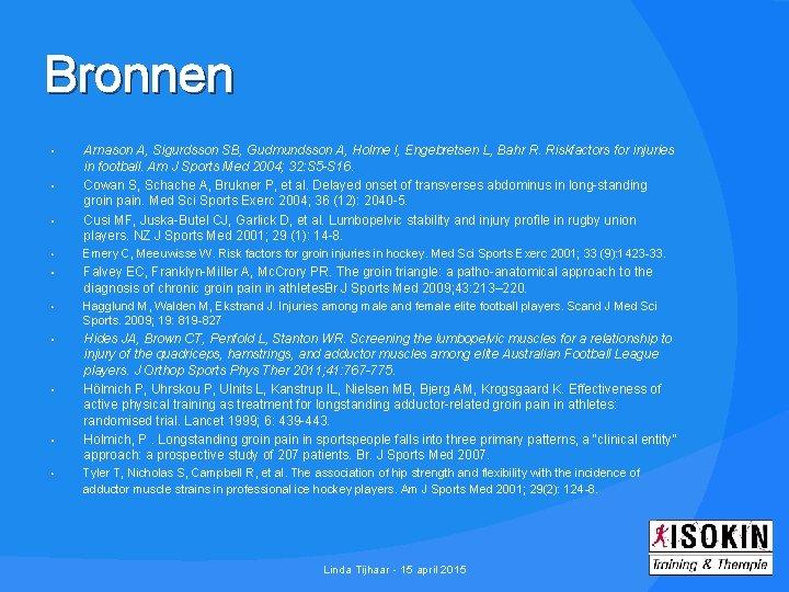 Bronnen • • • Arnason A, Sigurdsson SB, Gudmundsson A, Holme I, Engebretsen L,