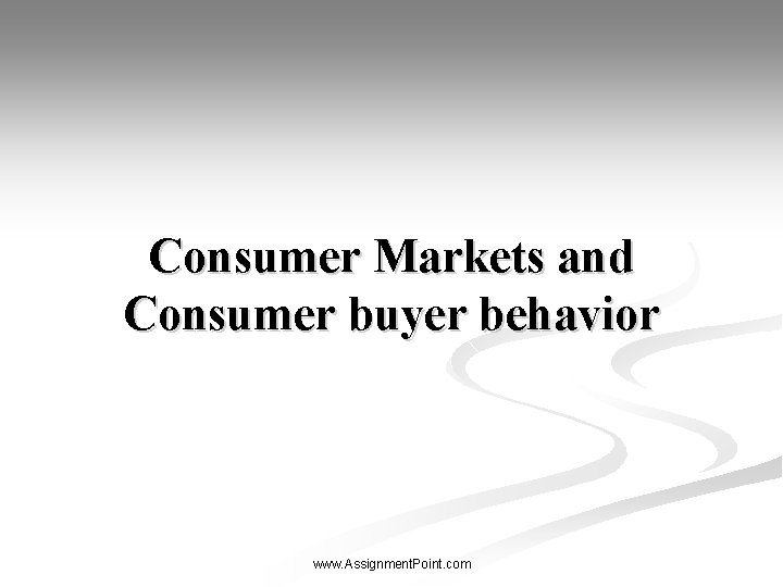 Consumer Markets and Consumer buyer behavior www. Assignment. Point. com