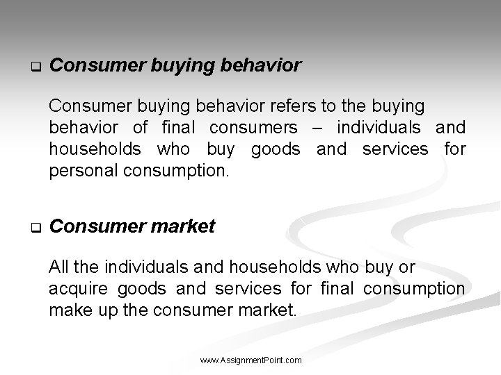 q Consumer buying behavior refers to the buying behavior of final consumers – individuals