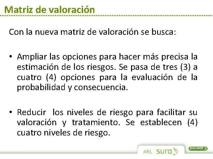 Matriz de valoración Con la nueva matriz de valoración se busca: • Ampliar las