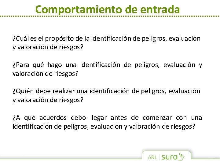Comportamiento de entrada ¿Cuál es el propósito de la identificación de peligros, evaluación y