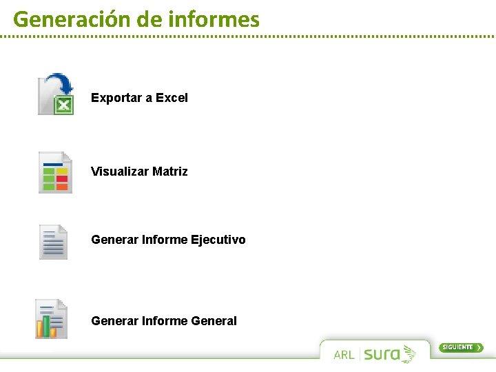 Generación de informes Exportar a Excel Visualizar Matriz Generar Informe Ejecutivo Generar Informe General