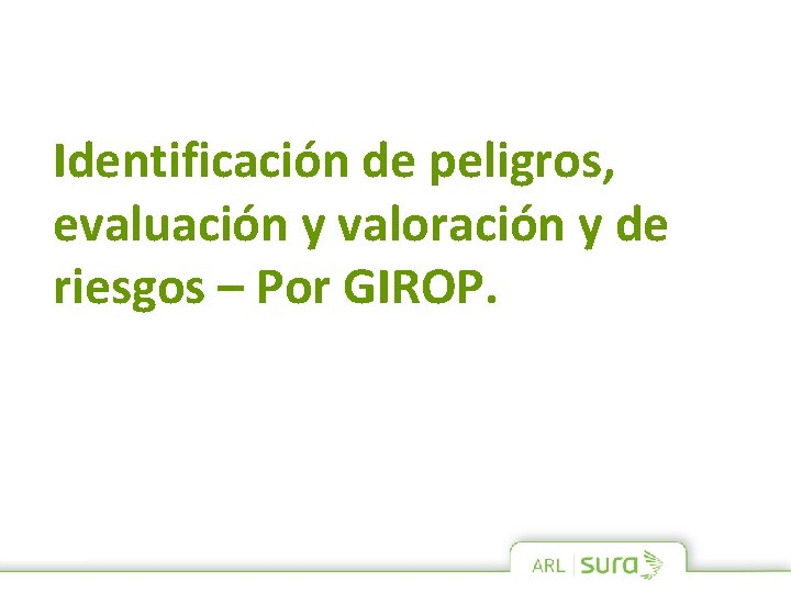 Identificación de peligros, evaluación y valoración y de riesgos – Por GIROP.