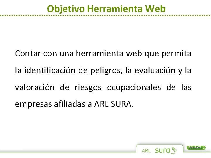 Objetivo Herramienta Web Contar con una herramienta web que permita la identificación de peligros,