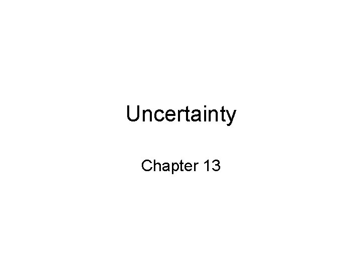 Uncertainty Chapter 13