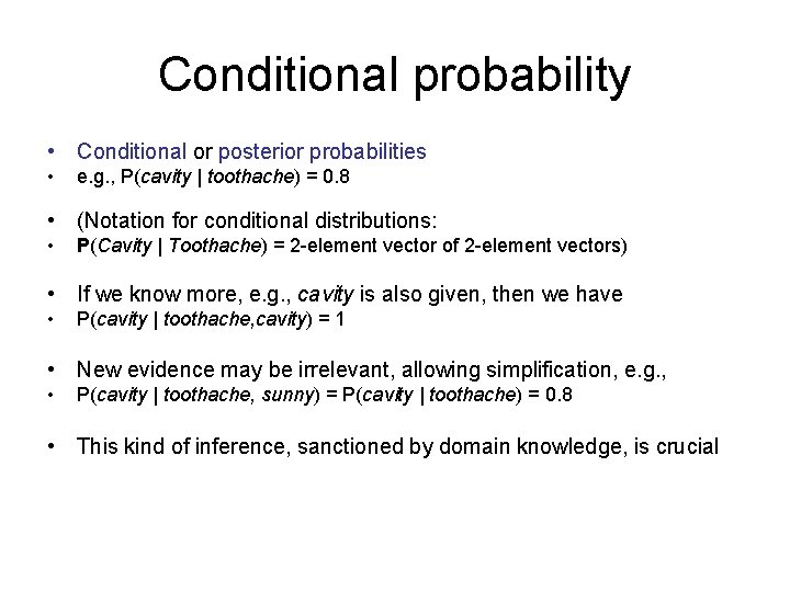 Conditional probability • Conditional or posterior probabilities • e. g. , P(cavity | toothache)