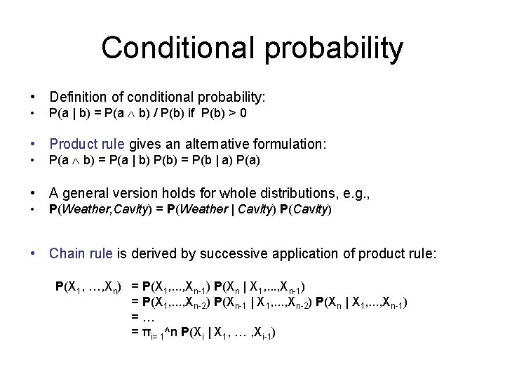 Conditional probability • Definition of conditional probability: • P(a | b) = P(a b)