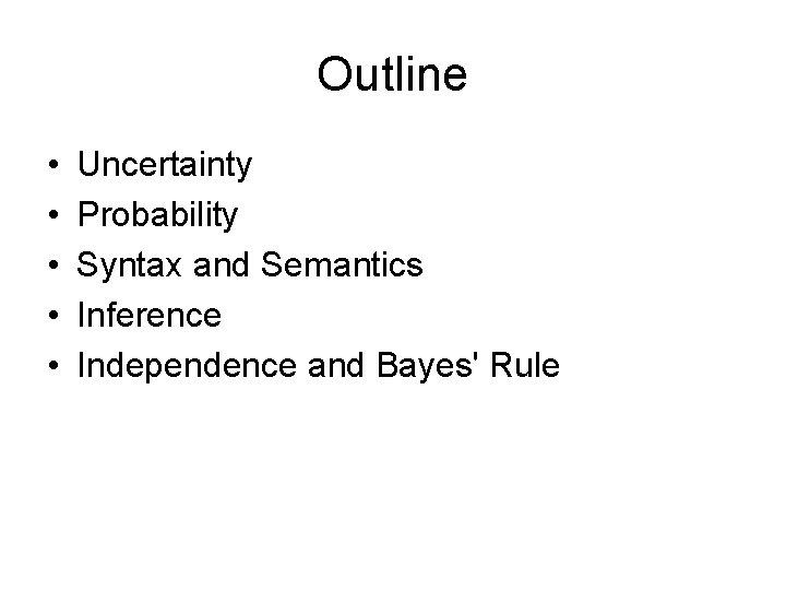 Outline • • • Uncertainty Probability Syntax and Semantics Inference Independence and Bayes' Rule