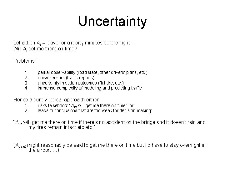 Uncertainty Let action At = leave for airport t minutes before flight Will At