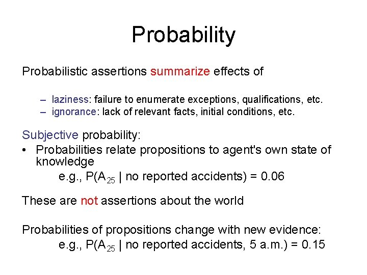 Probability Probabilistic assertions summarize effects of – laziness: failure to enumerate exceptions, qualifications, etc.