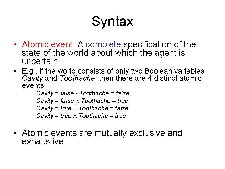 Syntax • Atomic event: A complete specification of the state of the world about