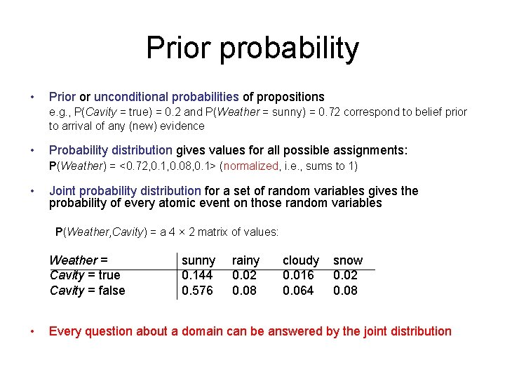 Prior probability • Prior or unconditional probabilities of propositions e. g. , P(Cavity =