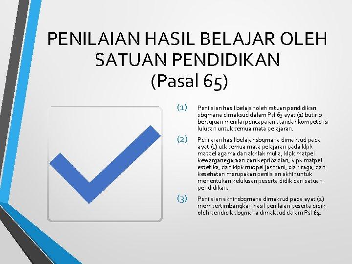 PENILAIAN HASIL BELAJAR OLEH SATUAN PENDIDIKAN (Pasal 65) (1) Penilaian hasil belajar oleh satuan